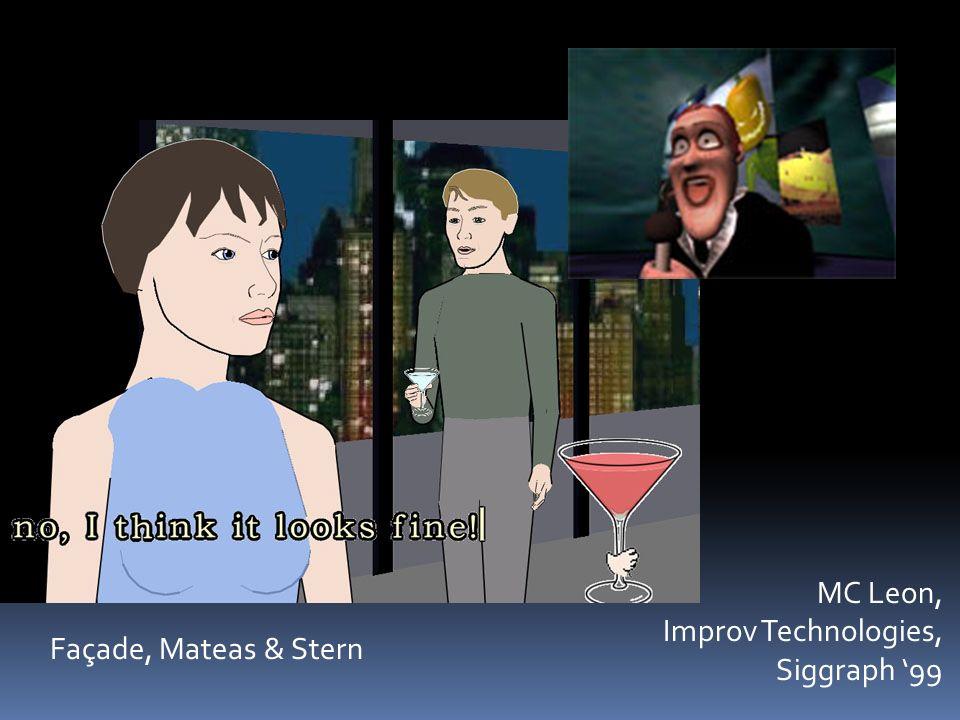 Façade, Mateas & Stern MC Leon, Improv Technologies, Siggraph 99