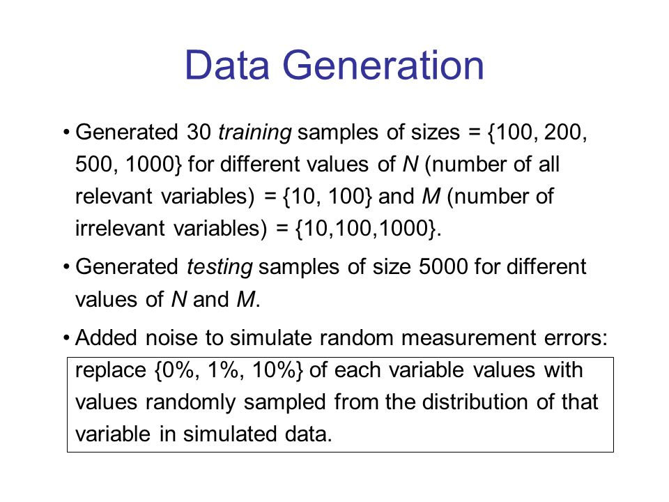Data Generation Generated 30 training samples of sizes = {100, 200, 500, 1000} for different values of N (number of all relevant variables) = {10, 100