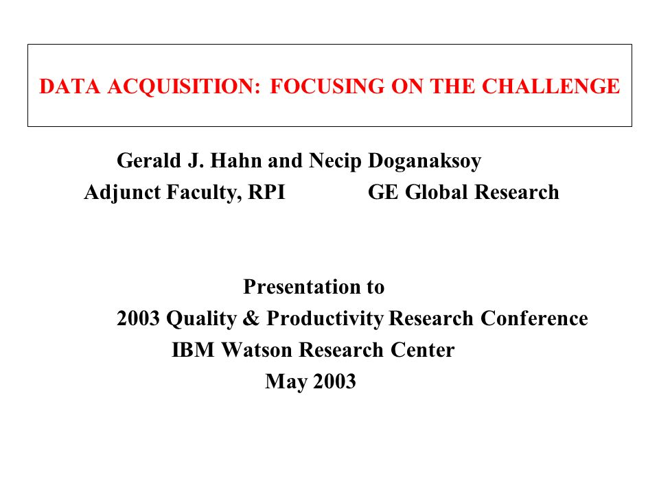 DATA ACQUISITION: FOCUSING ON THE CHALLENGE Gerald J.