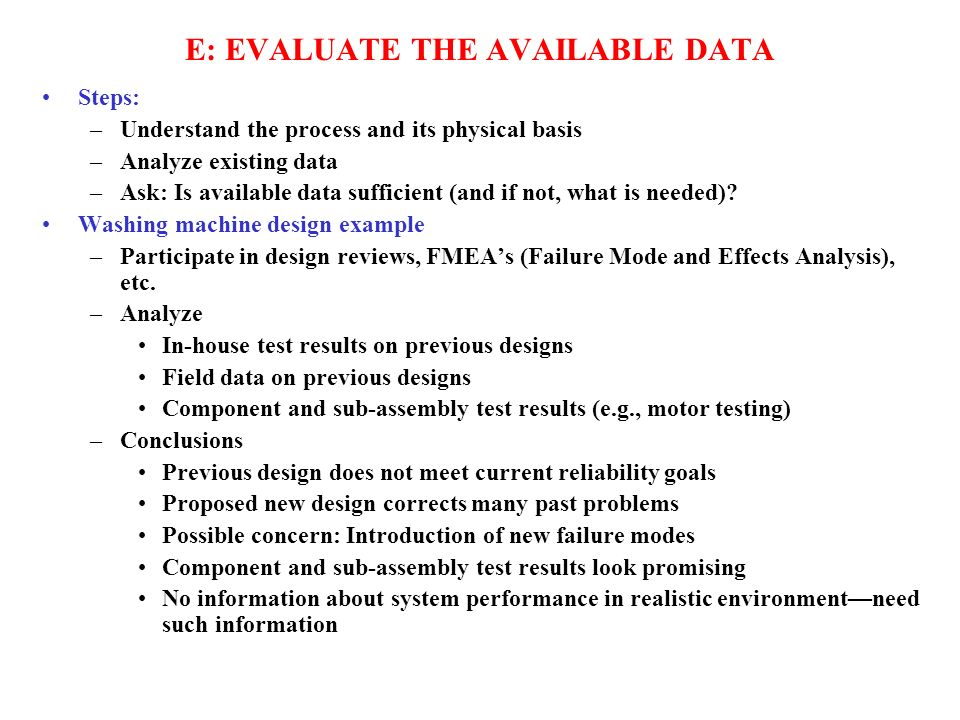 E: EVALUATE THE AVAILABLE DATA Steps: –Understand the process and its physical basis –Analyze existing data –Ask: Is available data sufficient (and if not, what is needed).