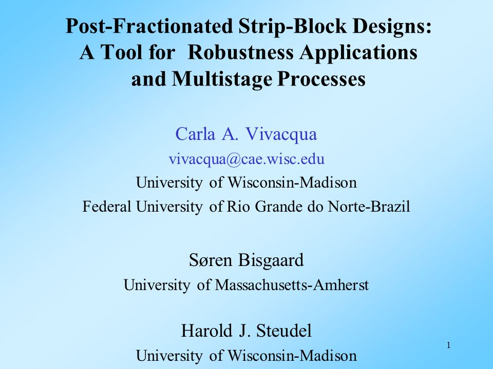 1 Post-Fractionated Strip-Block Designs: A Tool for Robustness Applications and Multistage Processes Carla A. Vivacqua vivacqua@cae.wisc.edu Universit