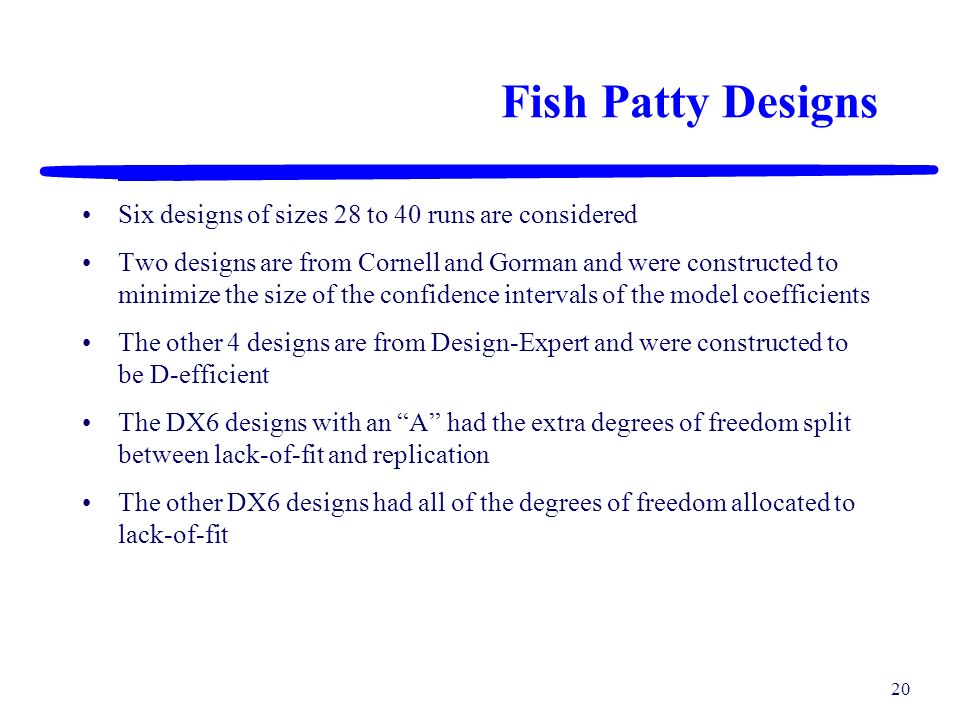 19 Fish Patty Example Consider the fish patty example with 3 fish types, deep fry time, baking time, and baking temperature Initially, consider all of