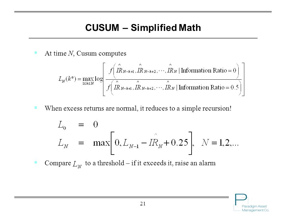 21 CUSUM – Simplified Math At time N, Cusum computes When excess returns are normal, it reduces to a simple recursion.