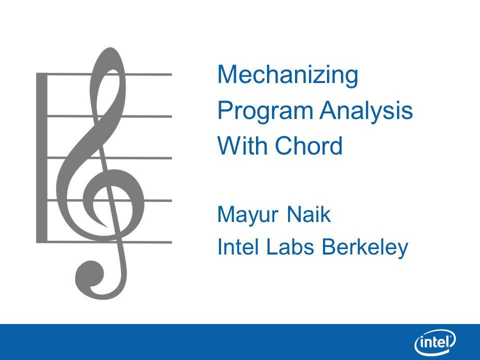 1 Mechanizing Program Analysis With Chord Mayur Naik Intel Labs Berkeley