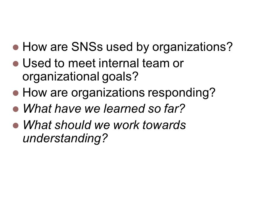How are SNSs used by organizations. Used to meet internal team or organizational goals.