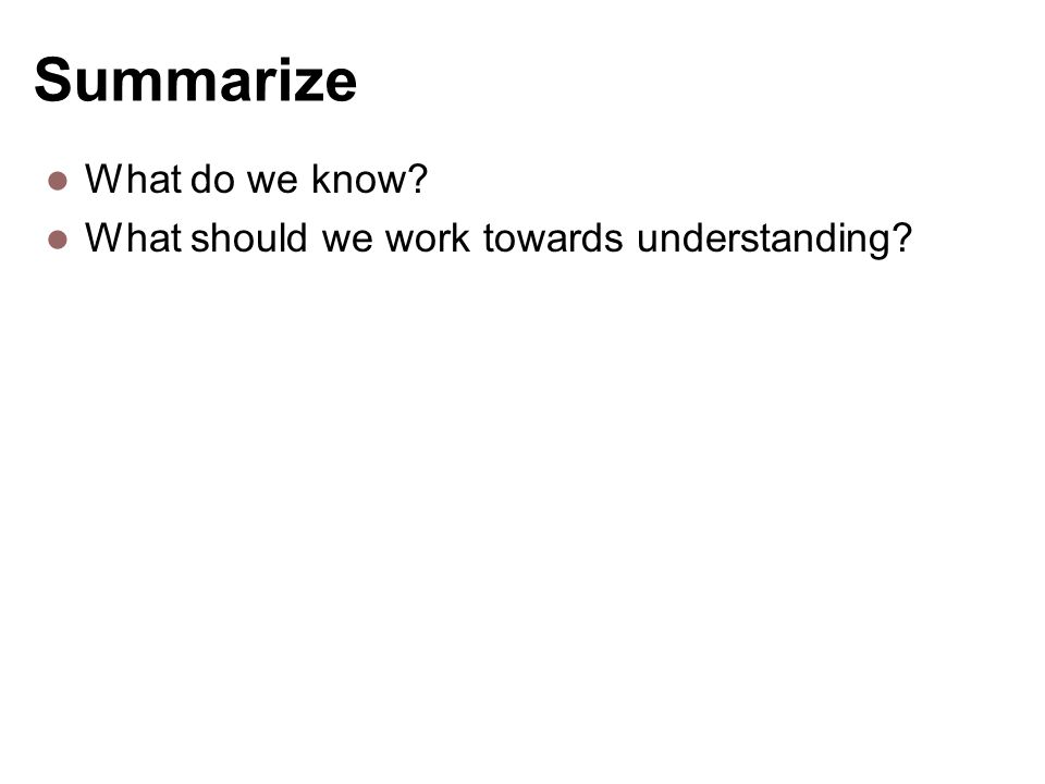 Summarize What do we know What should we work towards understanding