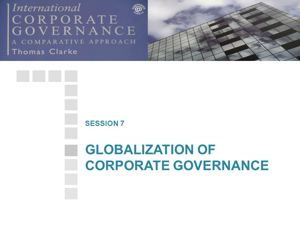 GLOBALIZATION OF CORPORATE GOVERNANCE SESSION 7