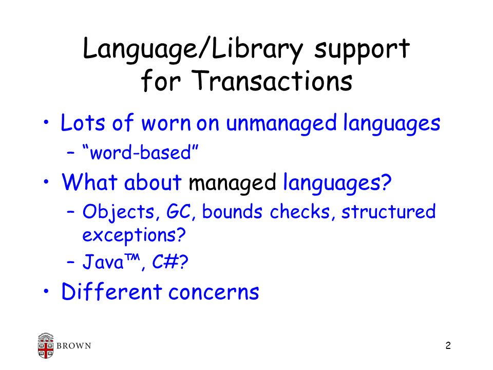 2 Language/Library support for Transactions Lots of worn on unmanaged languages –word-based What about managed languages.