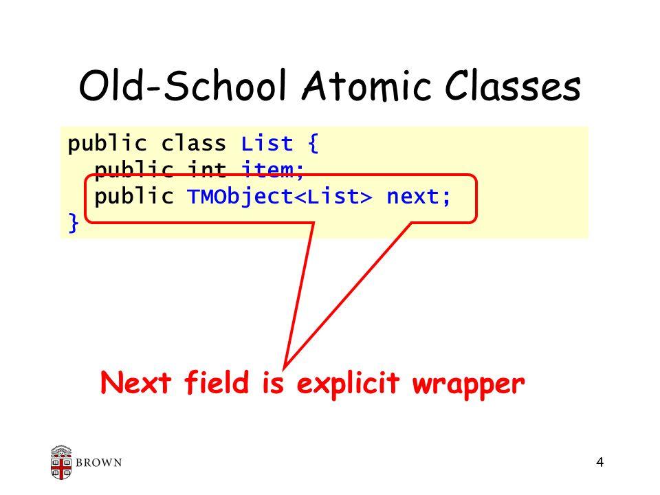 4 public class List { public int item; public TMObject next; } Old-School Atomic Classes Next field is explicit wrapper