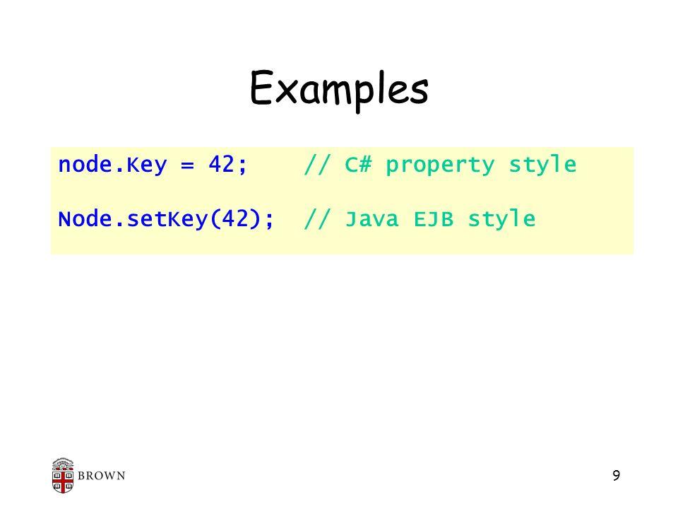 9 Examples node.Key = 42; // C# property style Node.setKey(42); // Java EJB style
