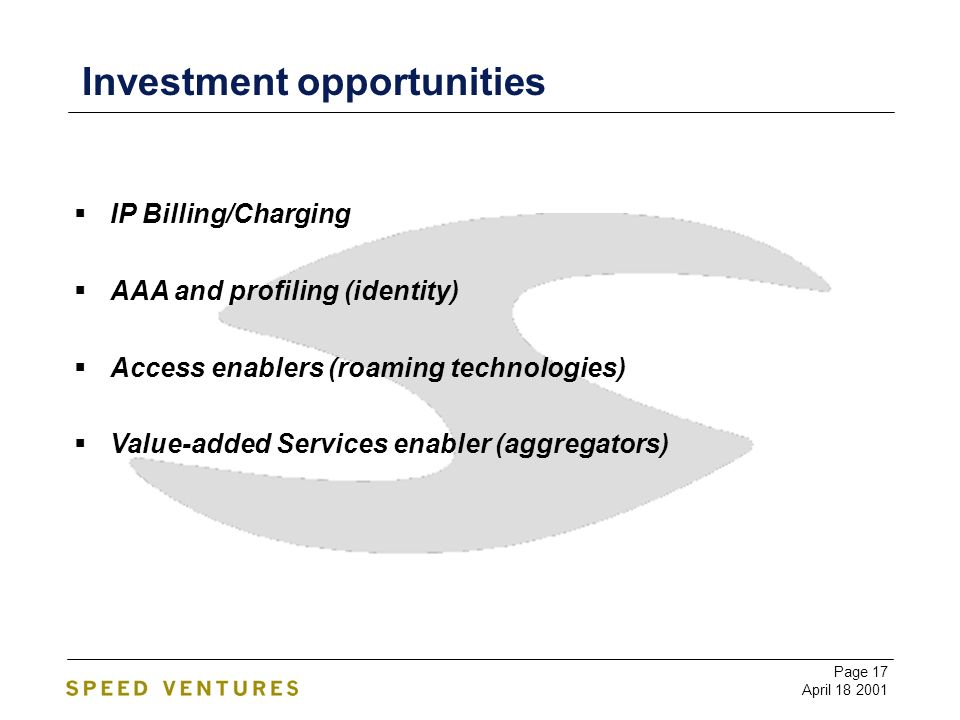Page 17 April Investment opportunities IP Billing/Charging AAA and profiling (identity) Access enablers (roaming technologies) Value-added Services enabler (aggregators)