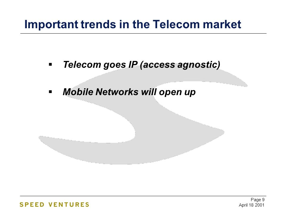 Page 9 April 18 2001 Important trends in the Telecom market Telecom goes IP (access agnostic) Mobile Networks will open up