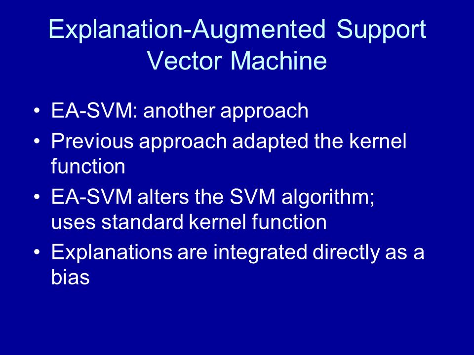 Explanation-Augmented Support Vector Machine EA-SVM: another approach Previous approach adapted the kernel function EA-SVM alters the SVM algorithm; u