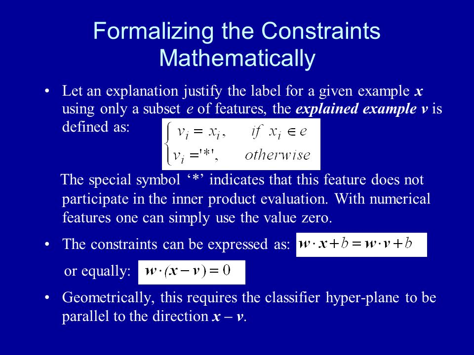 Formalizing the Constraints Mathematically Let an explanation justify the label for a given example x using only a subset e of features, the explained