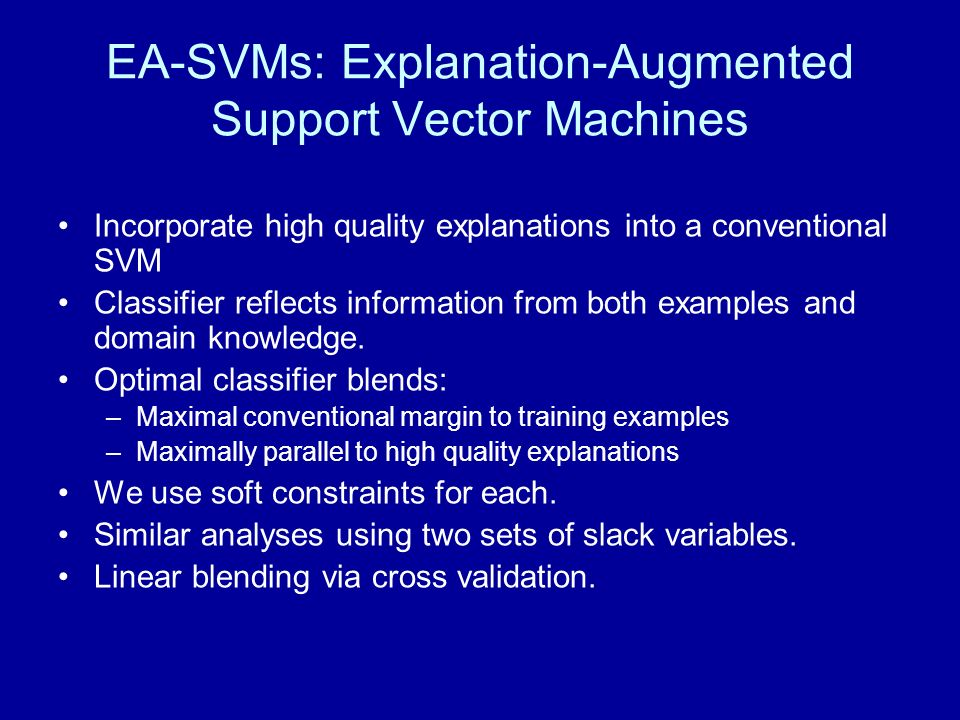 EA-SVMs: Explanation-Augmented Support Vector Machines Incorporate high quality explanations into a conventional SVM Classifier reflects information f