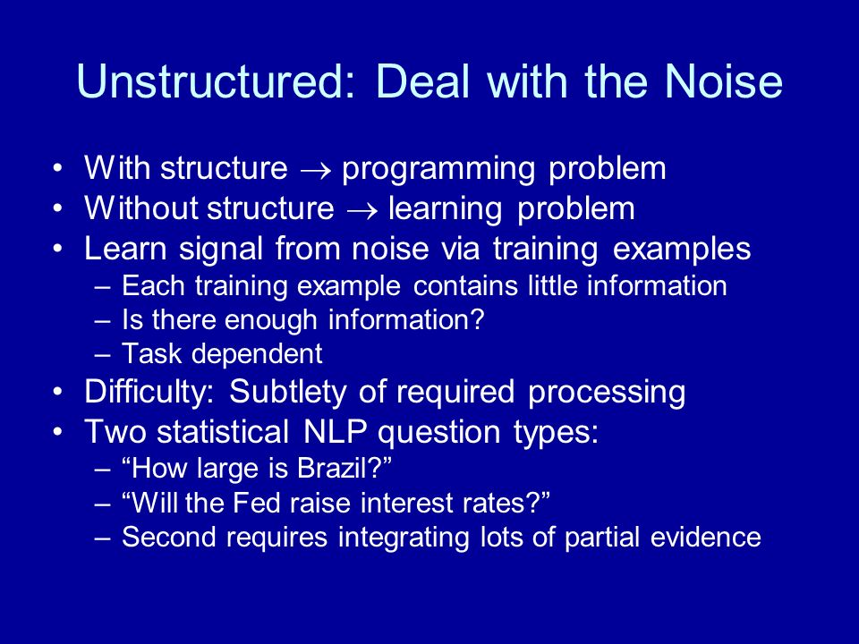 Unstructured: Deal with the Noise With structure programming problem Without structure learning problem Learn signal from noise via training examples