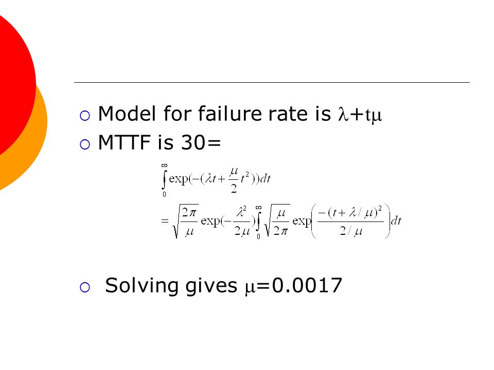 Model for failure rate is + t MTTF is 30= Solving gives =0.0017