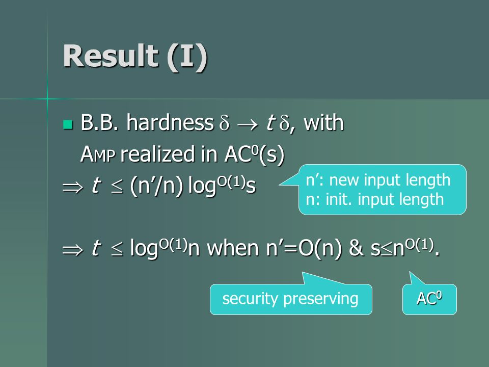 Result (I) B.B. hardness t, with B.B. hardness t, with A MP realized in AC 0 (s) t (n/n) log O(1) s t (n/n) log O(1) s t log O(1) n when n=O(n) & s n