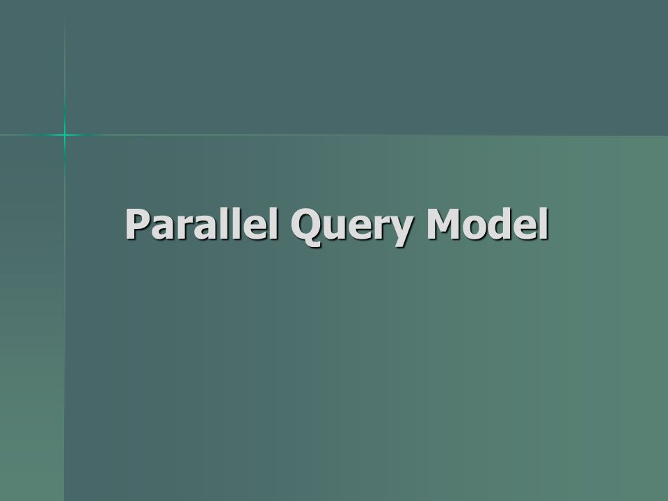 Parallel Query Model