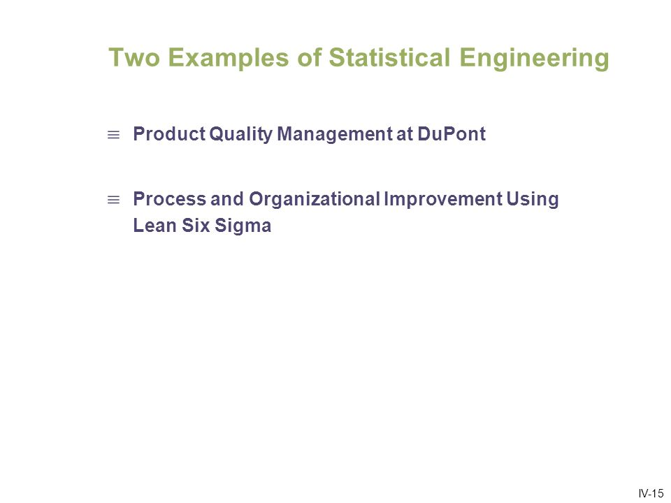 IV-15 Two Examples of Statistical Engineering Product Quality Management at DuPont Process and Organizational Improvement Using Lean Six Sigma
