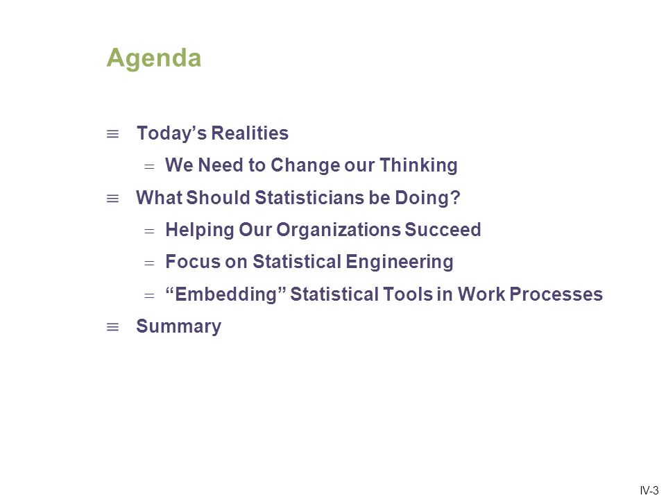 IV-3 Todays Realities We Need to Change our Thinking What Should Statisticians be Doing.