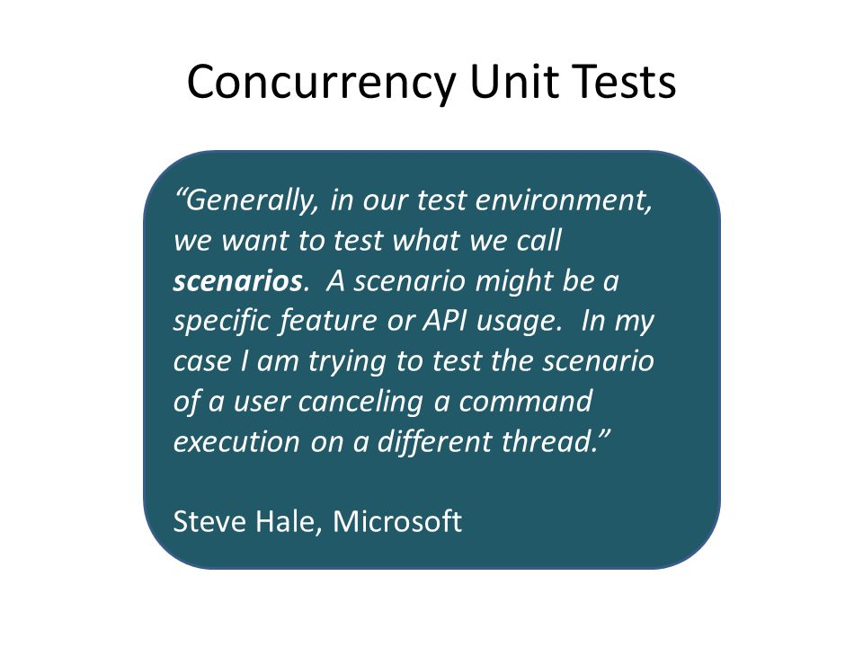 Concurrency Unit Tests Generally, in our test environment, we want to test what we call scenarios.