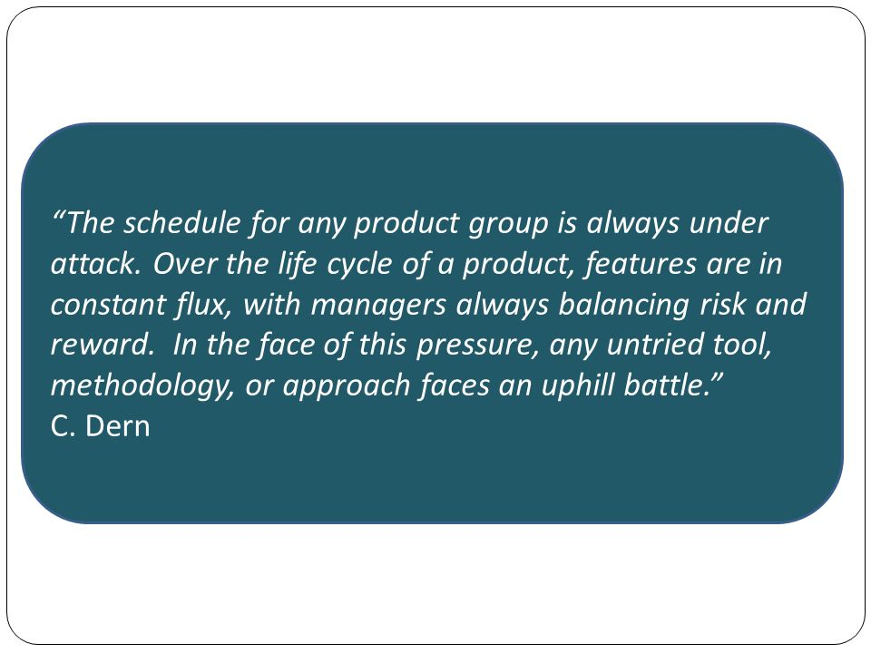 The schedule for any product group is always under attack.