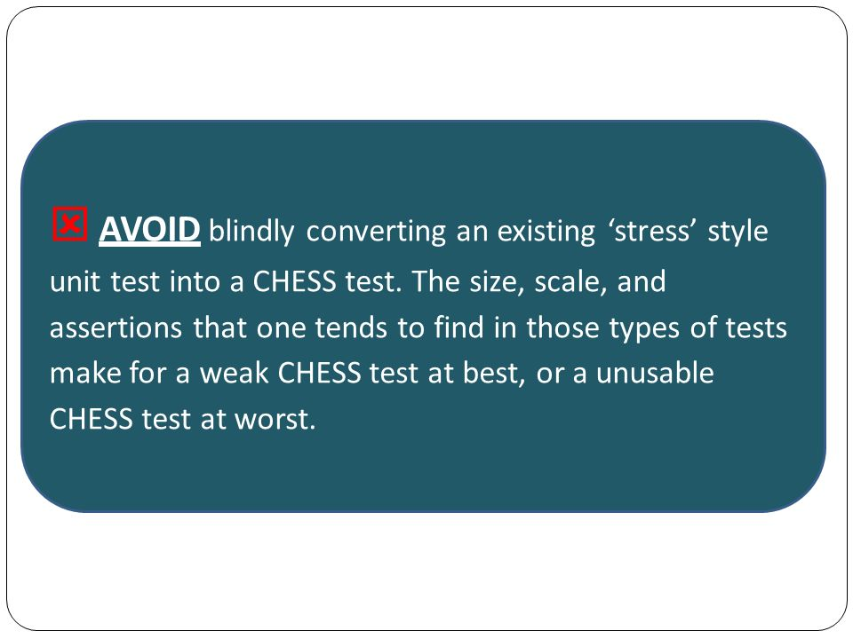 AVOID blindly converting an existing stress style unit test into a CHESS test.