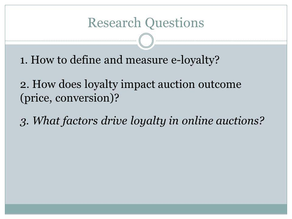 Research Questions 1. How to define and measure e-loyalty.