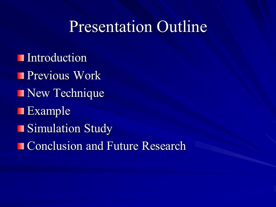Presentation Outline Introduction Previous Work New Technique Example Simulation Study Conclusion and Future Research