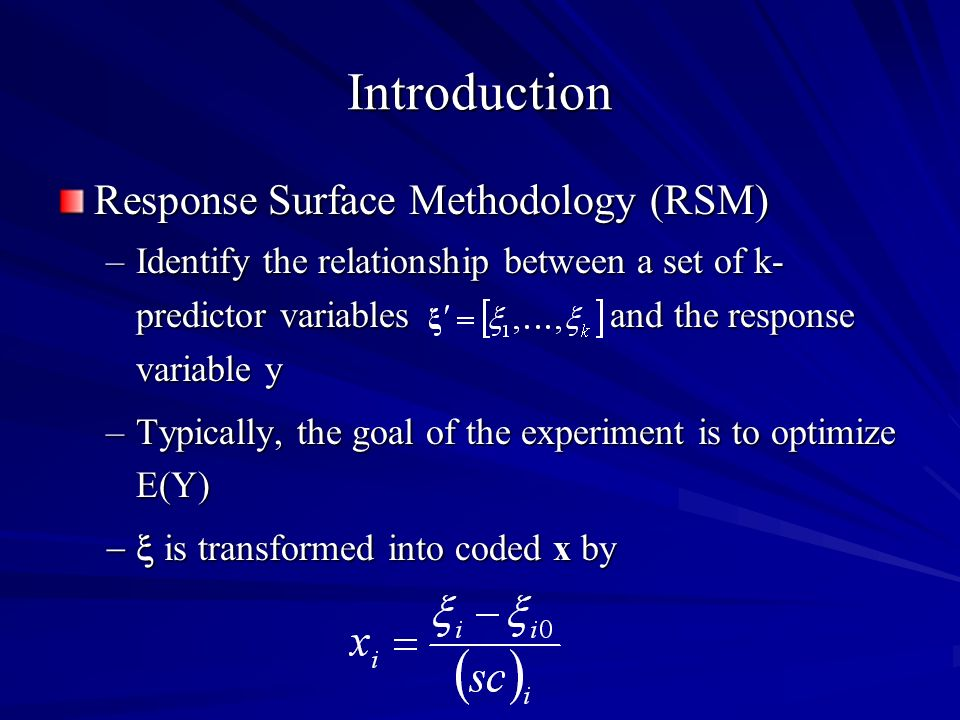 Introduction Response Surface Methodology (RSM) –Identify the relationship between a set of k- predictor variables and the response variable y –Typica