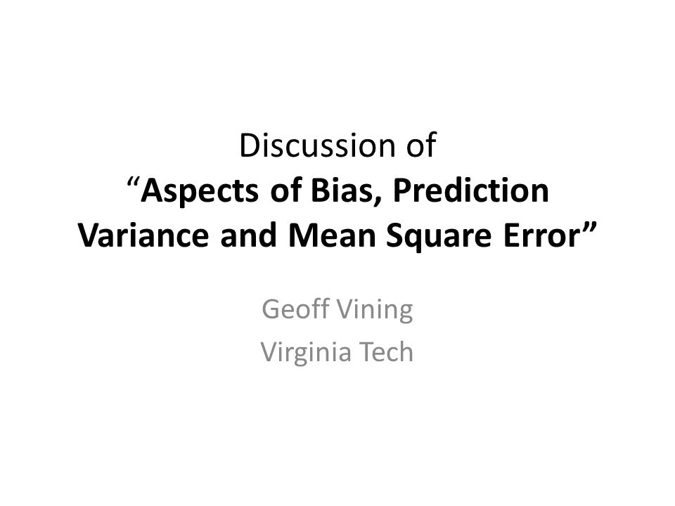Discussion ofAspects of Bias, Prediction Variance and Mean Square Error Geoff Vining Virginia Tech