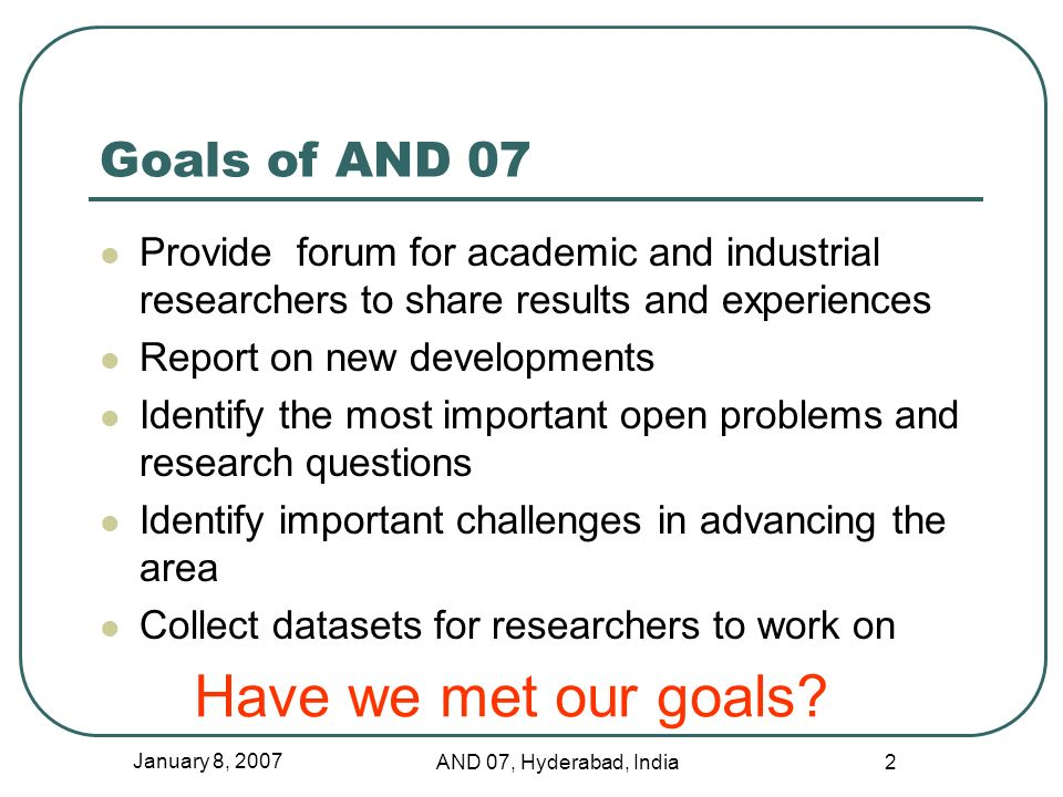 January 8, 2007 AND 07, Hyderabad, India 2 Goals of AND 07 Provide forum for academic and industrial researchers to share results and experiences Repo