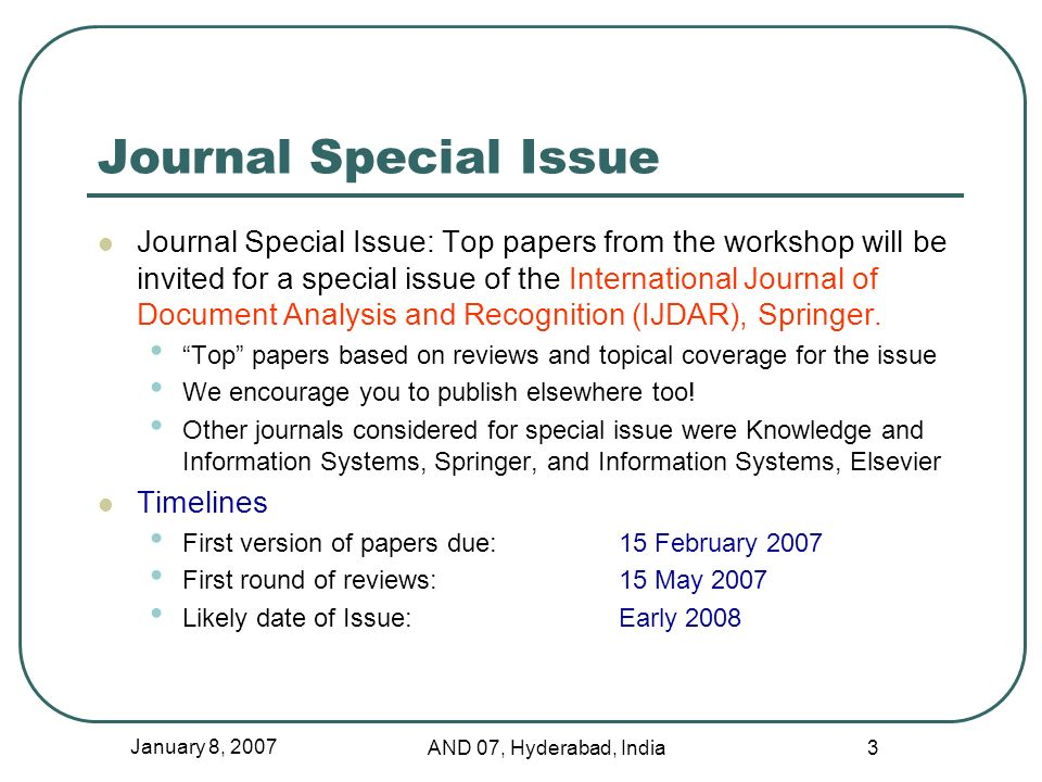 January 8, 2007 AND 07, Hyderabad, India 3 Journal Special Issue Journal Special Issue: Top papers from the workshop will be invited for a special iss