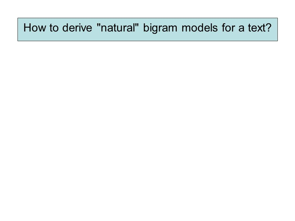 How to derive natural bigram models for a text