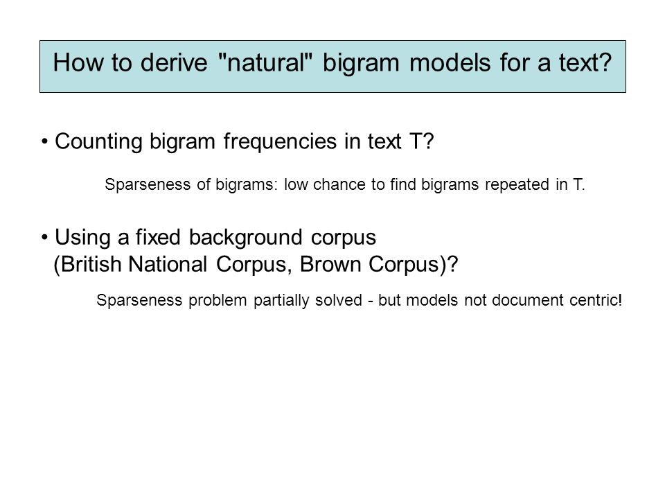 Sparseness of bigrams: low chance to find bigrams repeated in T.