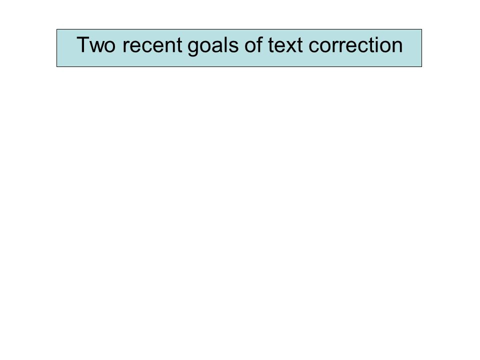 Two recent goals of text correction