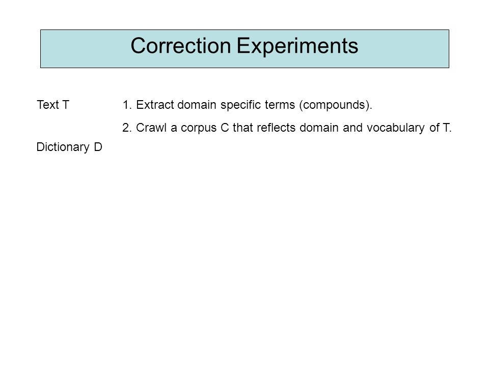 Correction Experiments Text T1. Extract domain specific terms (compounds).