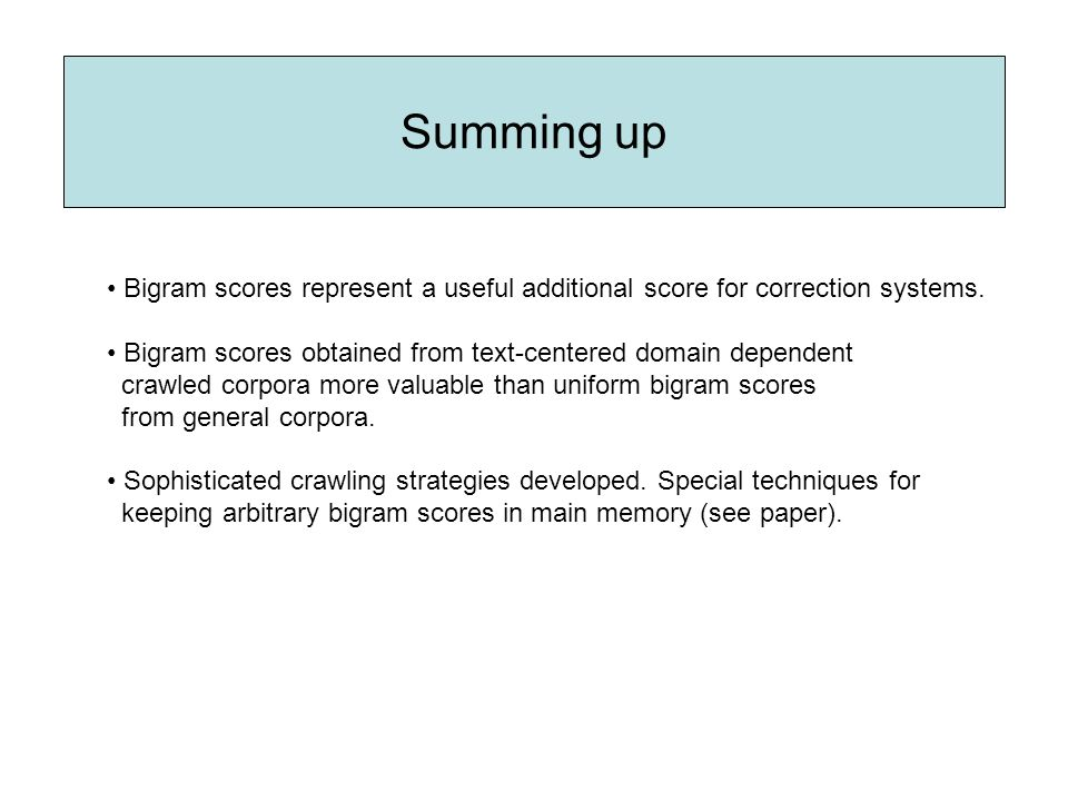Summing up Bigram scores represent a useful additional score for correction systems.