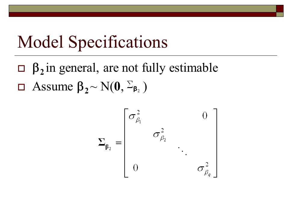 Model Specifications 2 in general, are not fully estimable Assume 2 ~ N(0, )