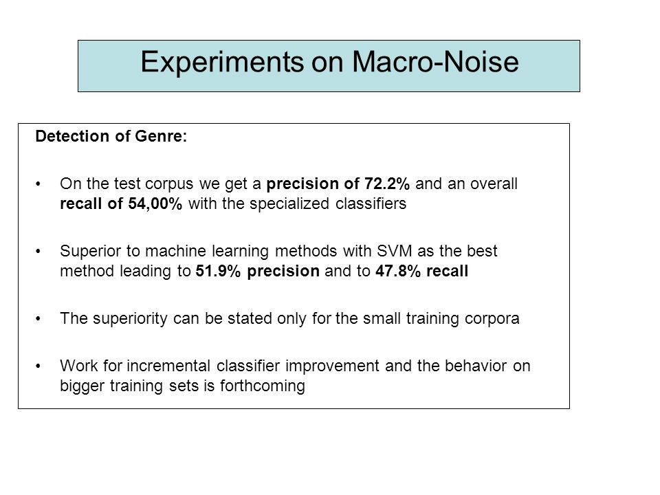 Experiments on Macro-Noise Detection of Genre: On the test corpus we get a precision of 72.2% and an overall recall of 54,00% with the specialized cla