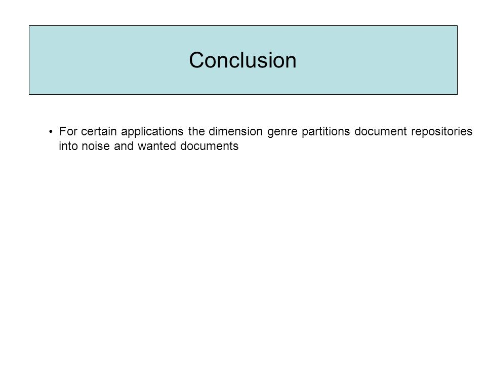 For certain applications the dimension genre partitions document repositories into noise and wanted documents