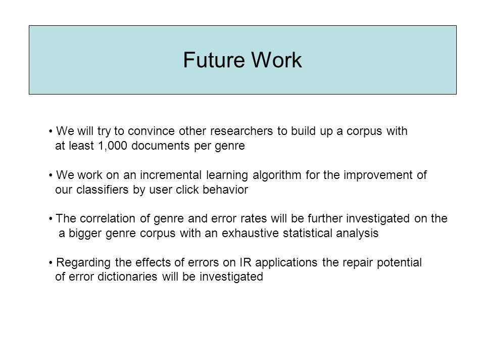 Future Work We will try to convince other researchers to build up a corpus with at least 1,000 documents per genre We work on an incremental learning