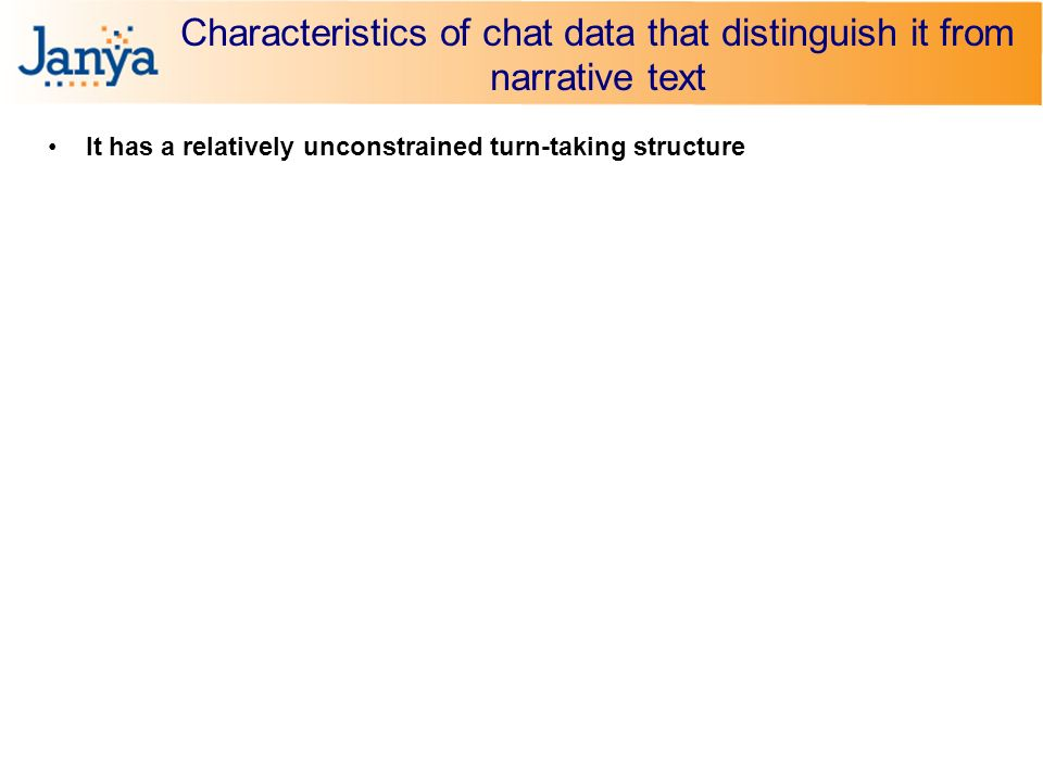 Characteristics of chat data that distinguish it from narrative text It has a relatively unconstrained turn-taking structure