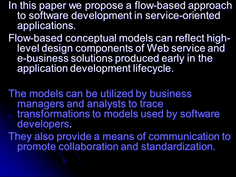 In this paper we propose a flow-based approach to software development in service-oriented applications. Flow-based conceptual models can reflect high