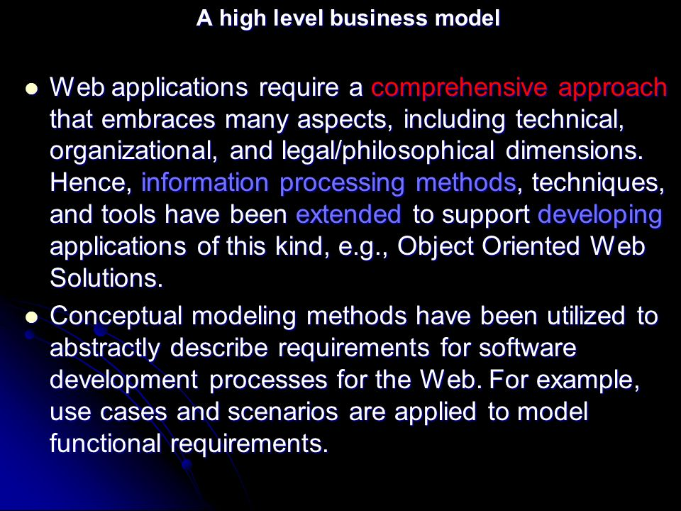 A high level business model Web applications require a comprehensive approach that embraces many aspects, including technical, organizational, and legal/philosophical dimensions.