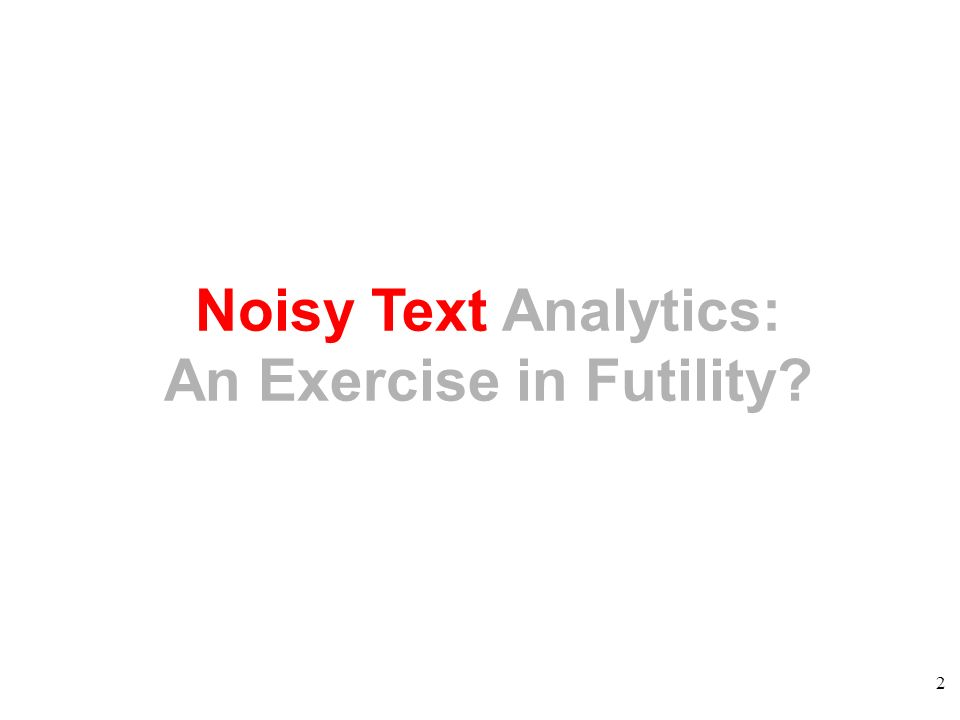2 Noisy Text Analytics: An Exercise in Futility?
