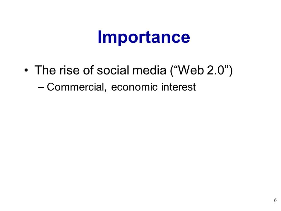 6 Importance The rise of social media (Web 2.0) –Commercial, economic interest