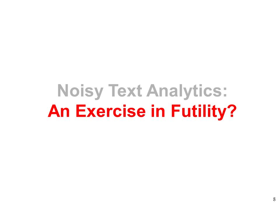 8 Noisy Text Analytics: An Exercise in Futility?