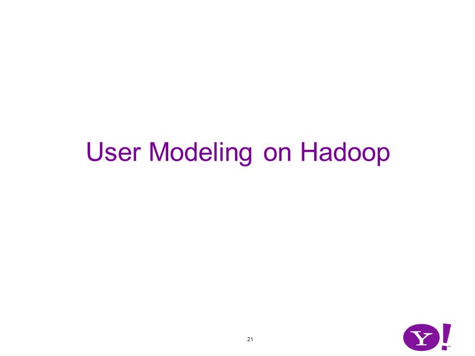 21 User Modeling on Hadoop